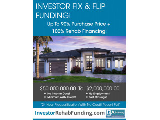 FIX & FLIP FUNDING - 90% PURCHASE & 100% REHAB - Up To $2,000,000.00 – No Income Docs!