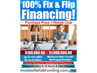 100% FIX & FLIP FINANCING – 100% PURCHASE + 100% REHAB - Up To 70% ARV – No Income Docs!